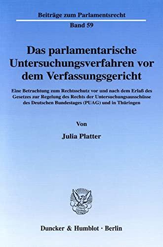 9783428112210: Das parlamentarische Untersuchungsverfahren vor dem Verfassungsgericht: Eine Betrachtung zum Rechtsschutz vor und nach dem Erlass des Gesetzes zur ... Deutschen Bundestages (PUAG) und in Thüringen