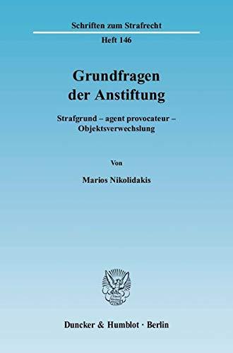 9783428112463: Grundfragen der Anstiftung.: Strafgrund - agent provocateur - Objektsverwechslung. (Schriften zum Strafrecht)