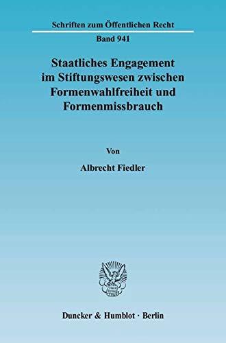 9783428112715: Staatliches Engagement im Stiftungswesen zwischen Formenwahlfreiheit und Formenmissbrauch