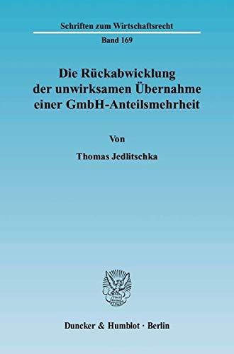 Die Rückabwicklung der unwirksamen Übernahme einer GmbH-Anteilsmehrheit.: Thomas ...
