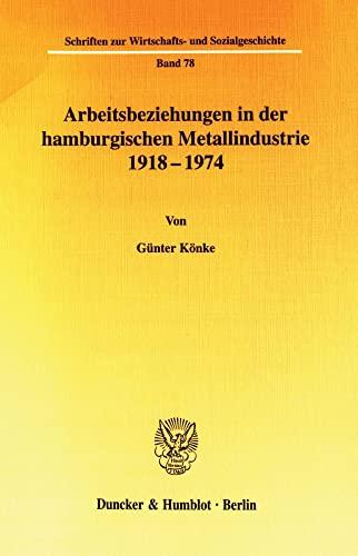 Arbeitsbeziehungen in der hamburgischen Metallindustrie 1918-1974: Günter Könke