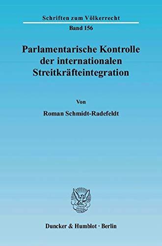 Parlamentarische Kontrolle der internationalen Streitkräfteintegration: Roman ...