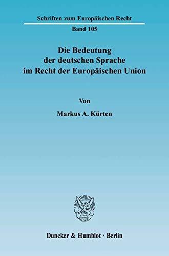 Die Bedeutung der deutschen Sprache im Recht der Europäischen Union.: Markus A Kürten