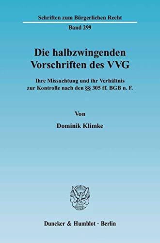 Die halbzwingenden Vorschriften des VVG: Dominik Klimke