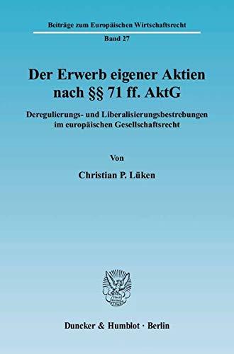 Der Erwerb eigener Aktien nach §§ 71 ff. AktG: Christian P Lüken