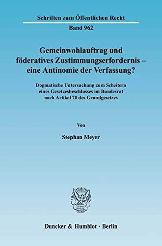 Gemeinwohlauftrag und föderatives Zustimmungserfordernis - eine Antinomie der Verfassung?: ...