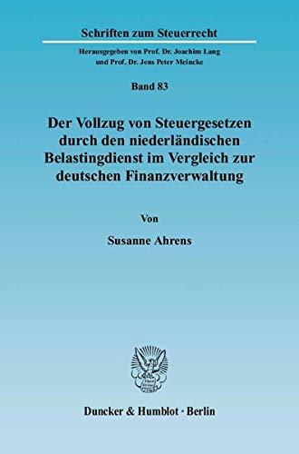 Der Vollzug von Steuergesetzen durch den niederländischen Belastingdienst im Vergleich zur ...