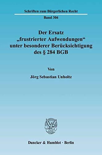 """Der Ersatz """"frustrierter Aufwendungen"""" unter besonderer Berücksichtigung des § ..."""