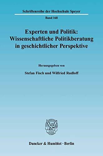 Experten und Politik: Wissenschaftliche Politikberatung in geschichtlicher Perspektive: Stefan ...