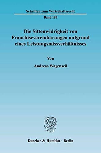Die Sittenwidrigkeit von Franchisevereinbarungen aufgrund eines Leistungsmissverhältnisses: ...