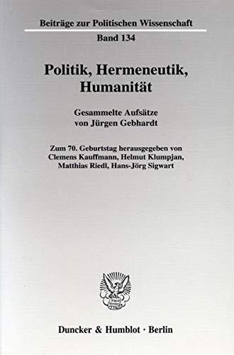 Politik, Hermeneutik, Humanität: Jürgen Gebhardt