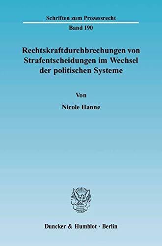 Rechtskraftdurchbrechungen von Strafentscheidungen im Wechsel der politischen Systeme: Nicole Hanne