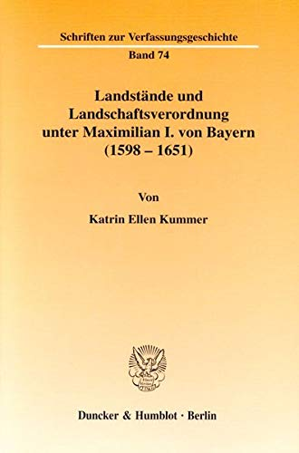 Landstände und Landschaftsverordnung unter Maximilian I. von Bayern (1598 - 1651).: Katrin ...
