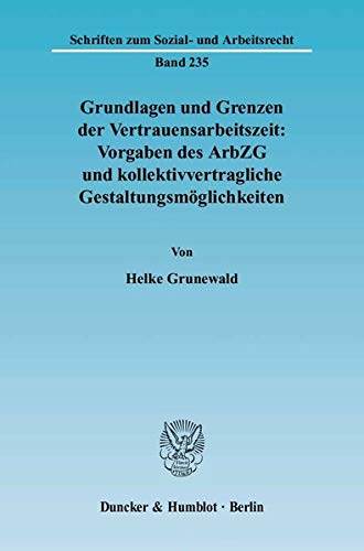 9783428116492: Grundlagen und Grenzen der Vertrauensarbeitszeit: Vorgaben des ArbZG und kollektivvertragliche Gestaltungsmöglichkeiten