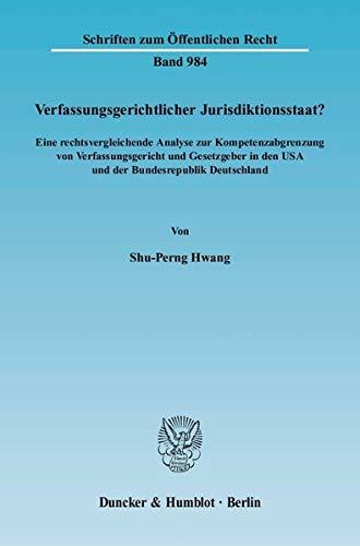 9783428116546: Verfassungsgerichtlicher Jurisdiktionsstaat?: Eine rechtsvergleichende Analyse zur Kompetenzabgrenzung von Verfassungsgericht und Gesetzgeber in den USA und der Bundesrepublik Deutschland