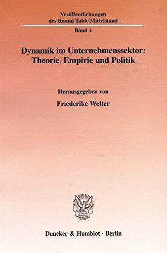 Dynamik im Unternehmenssektor: Theorie, Empirie und Politik: Friederike Welter