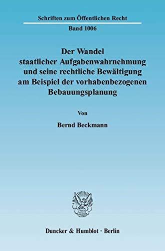 Der Wandel staatlicher Aufgabenwahrnehmung und seine rechtliche Bewältigung am Beispiel der ...