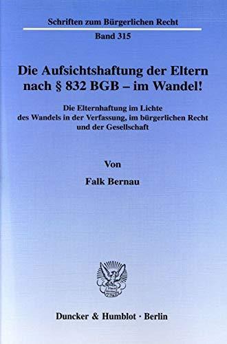 Die Aufsichtshaftung der Eltern nach § 832 BGB-im Wandel!: Falk Bernau