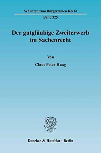 Der gutgläubige Zweiterwerb im Sachenrecht: Claus Peter Haag