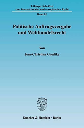 Politische Auftragsvergabe und Welthandelsrecht: Jens-Christian Gaedtke