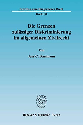 Die Grenzen zulässiger Diskriminierung im allgemeinen Zivilrecht: Jens C. Dammann