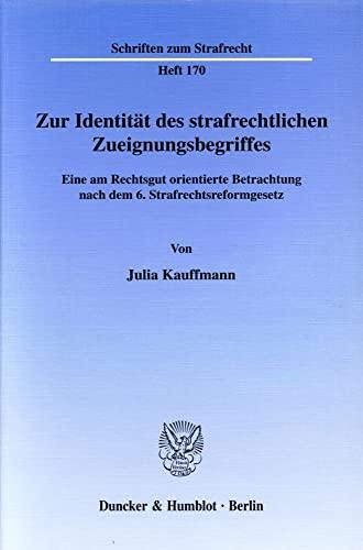 Zur Identität des strafrechtlichen Zueignungsbegriffes: Julia Kauffmann