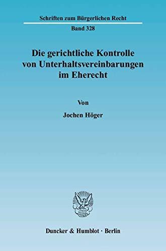 Die gerichtliche Kontrolle von Unterhaltsvereinbarungen im Eherecht: Jochen Höger