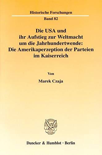 Die USA und ihr Aufstieg zur Weltmacht um die Jahrhundertwende: Die Amerikaperzeption der Parteien ...