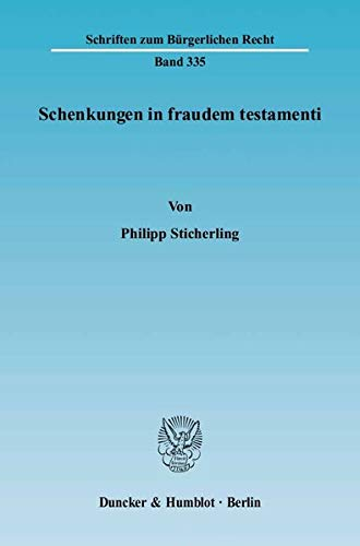 Schenkungen in fraudem testamenti: Philipp Sticherling