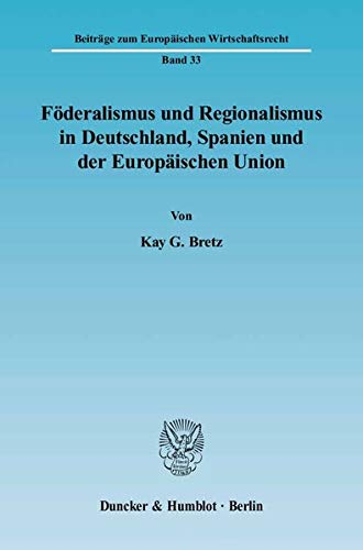Föderalismus und Regionalismus in Deutschland, Spanien und der Europäischen Union: Kay G....