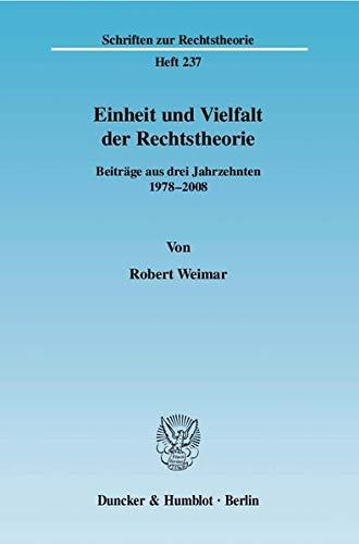 Einheit und Vielfalt der Rechtstheorie (9783428118403) by Robert Weimar