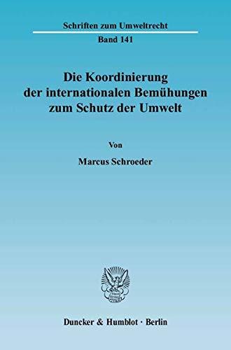 Die Koordinierung der internationalen Bemühungen zum Schutz der Umwelt: Marcus Schroeder