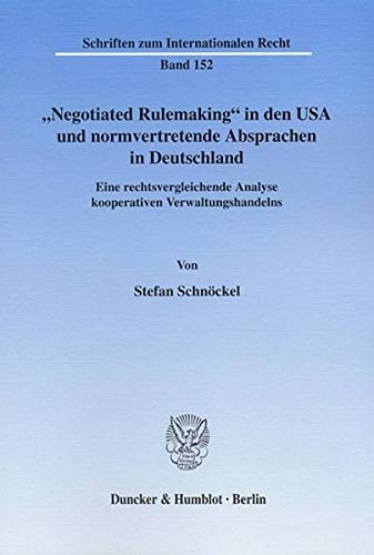 "Negotiated Rulemaking"" in den USA und normvertretende Absprachen in Deutschland.: Stefan ..."