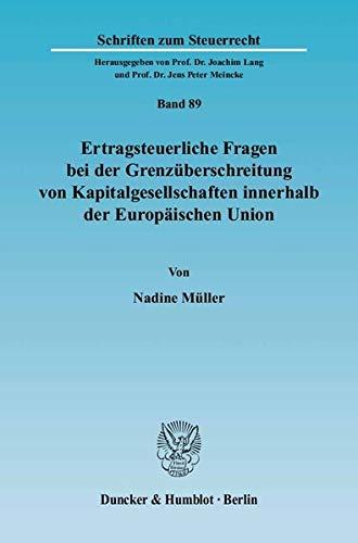 Ertragsteuerliche Fragen bei der Grenzüberschreitung von Kapitalgesellschaften innerhalb der ...