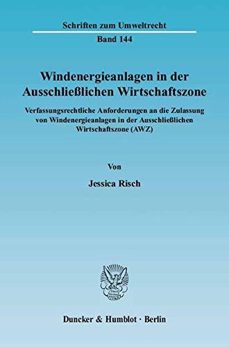 9783428118915: Windenergieanlagen in der Ausschließlichen Wirtschaftszone: Verfassungsrechtliche Anforderungen an die Zulassung von Windenergieanlagen in der Ausschließlichen Wirtschaftszone (AWZ)