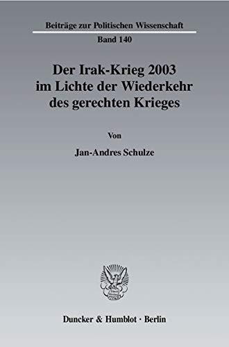 Der Irak-Krieg 2003 im Lichte der Wiederkehr des gerechten Krieges: Jan-Andres Schulze