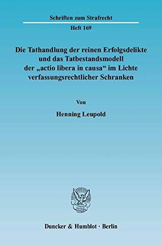 """Die Tathandlung der reinen Erfolgsdelikte und das Tatbestandsmodell der """"actio libera in causa..."""