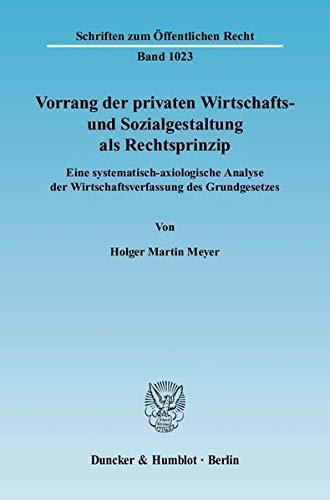 Vorrang der privaten Wirtschafts- und Sozialgestaltung als Rechtsprinzip: Holger Martin Meyer