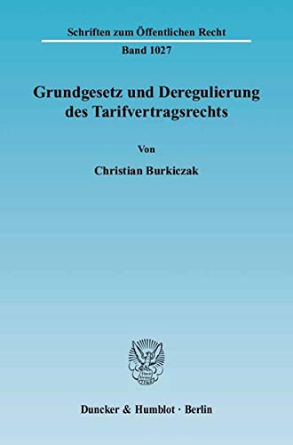 Grundgesetz und Deregulierung des Tarifvertragsrechts: Christian Burkiczak