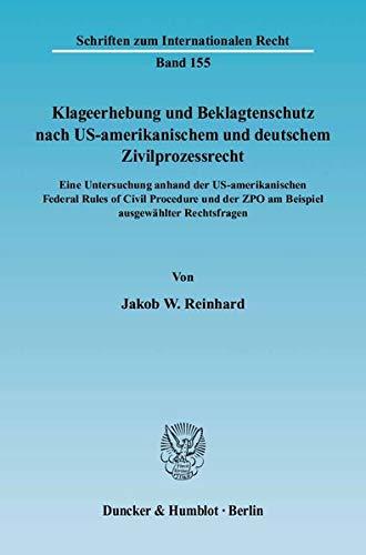 Klageerhebung und Beklagtenschutz nach US-amerikanischem und deutschem Ziilprozessrecht: Jakob W. ...