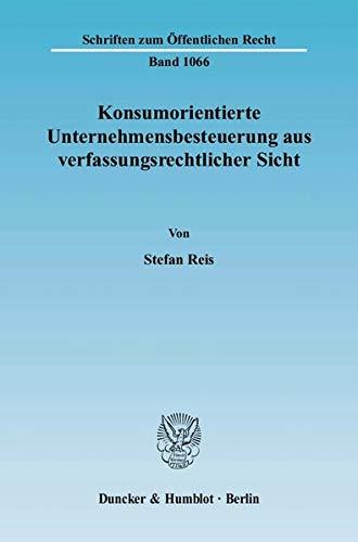 Konsumorientierte Unternehmensbesteuerung aus verfassungsrechtlicher Sicht: Stefan Reis