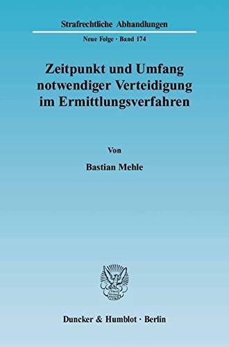 Zeitpunkt und Umfang notwendiger Verteidigung im Ermittlungsverfahren: Bastian Mehle