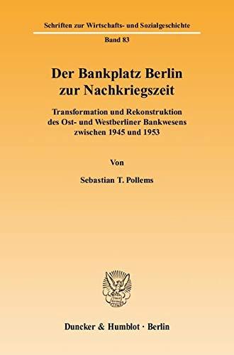 Der Bankplatz Berlin zur Nachkriegszeit: Sebastian T. Pollems