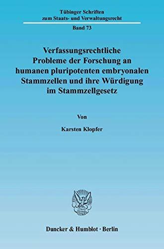 Verfassungsrechtliche Probleme der Forschung an humanen pluripotenten embryonalen Stammzellen und ...