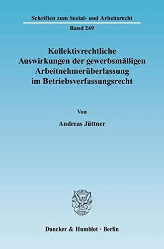 Kollektivrechtliche Auswirkungen der gewerbsmäßigen Arbeitnehmerüberlassung im ...