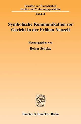 Symbolische Kommunikation vor Gericht in der Frühen Neuzeit: Reiner Schulze