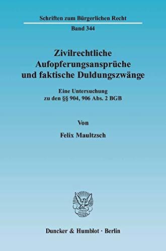 Zivilrechtliche Aufopferungsansprüche und faktische Duldungszwänge: Felix Maultzsch