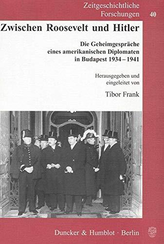 9783428120871: Zwischen Roosevelt und Hitler: Die Geheimgespräche eines amerikanischen Diplomaten in Budapest 1934-1941. Eingeleitet von Tibor Frank