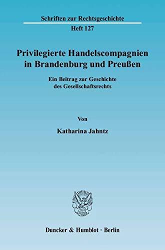 Privilegierte Handelscompagnien in Brandenburg und Preußen: Katharina Jahntz