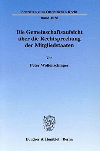 Die Gemeinschaftsaufsicht über die Rechtsprechung der Mitgliedstaaten: Peter Wollenschl�ger